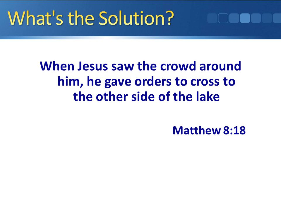 When Jesus saw the crowd around him, he gave orders to cross to the other side of the lake Matthew 8:18