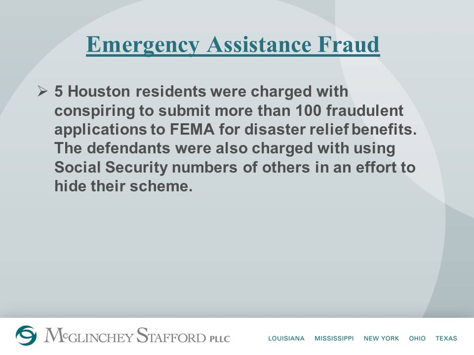 Emergency Assistance Fraud  5 Houston residents were charged with conspiring to submit more than 100 fraudulent applications to FEMA for disaster relief benefits.