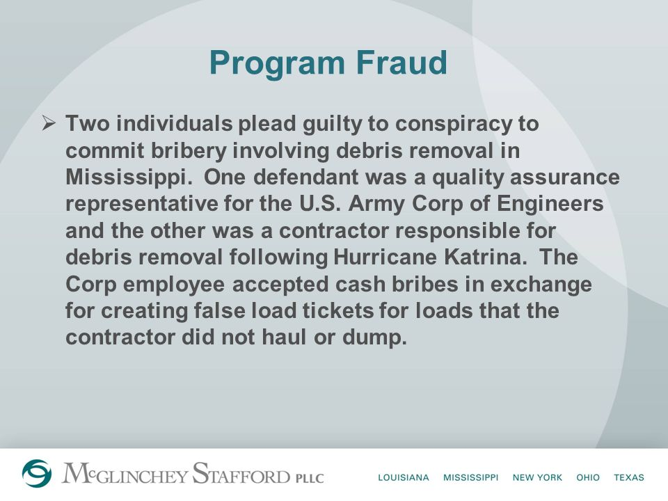 Program Fraud  Two individuals plead guilty to conspiracy to commit bribery involving debris removal in Mississippi.