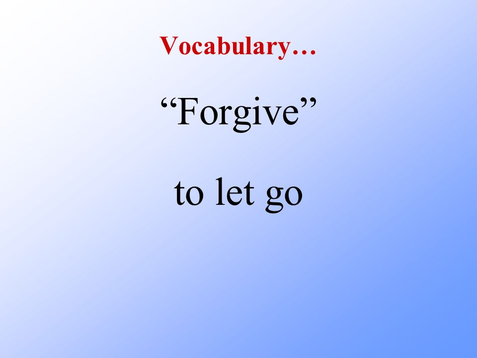 Vocabulary… Forgive to let go