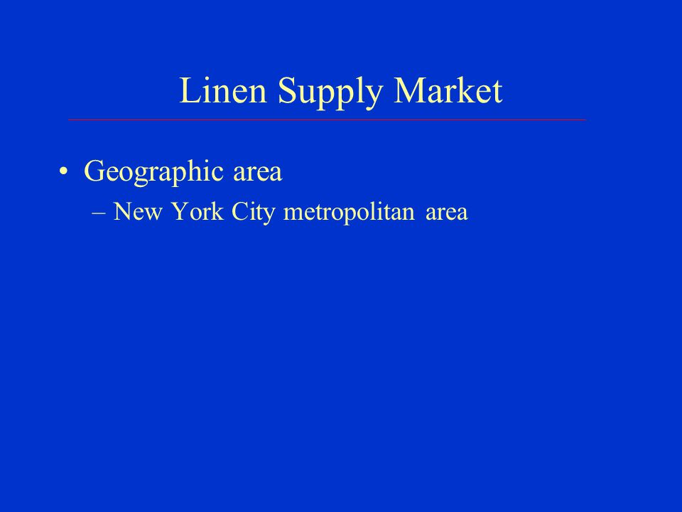 Linen Supply Market Size of market –Over $200 million annually –Thousands & thousands of customers