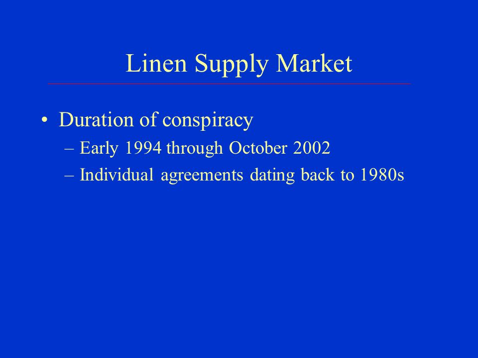 Linen Supply Market The customer allocation conspiracy –All 6 large local competitors –Agreed to not compete for each others' existing customers Instruct salesmen not to solicit Put in high quotes or refrain from quoting Phone each other when a customer is looking to switch