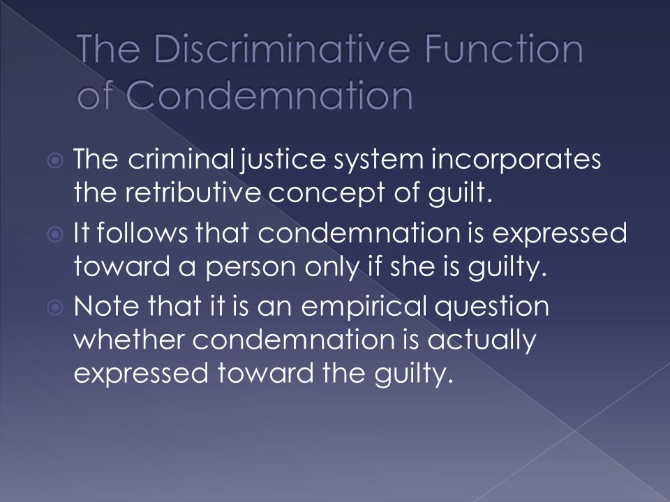  The criminal justice system incorporates the retributive concept of guilt.