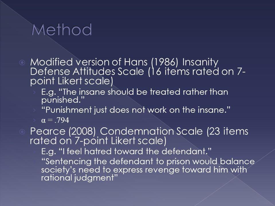  Modified version of Hans (1986) Insanity Defense Attitudes Scale (16 items rated on 7- point Likert scale) › E.g.