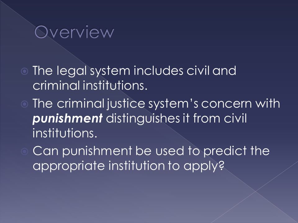  The legal system includes civil and criminal institutions.