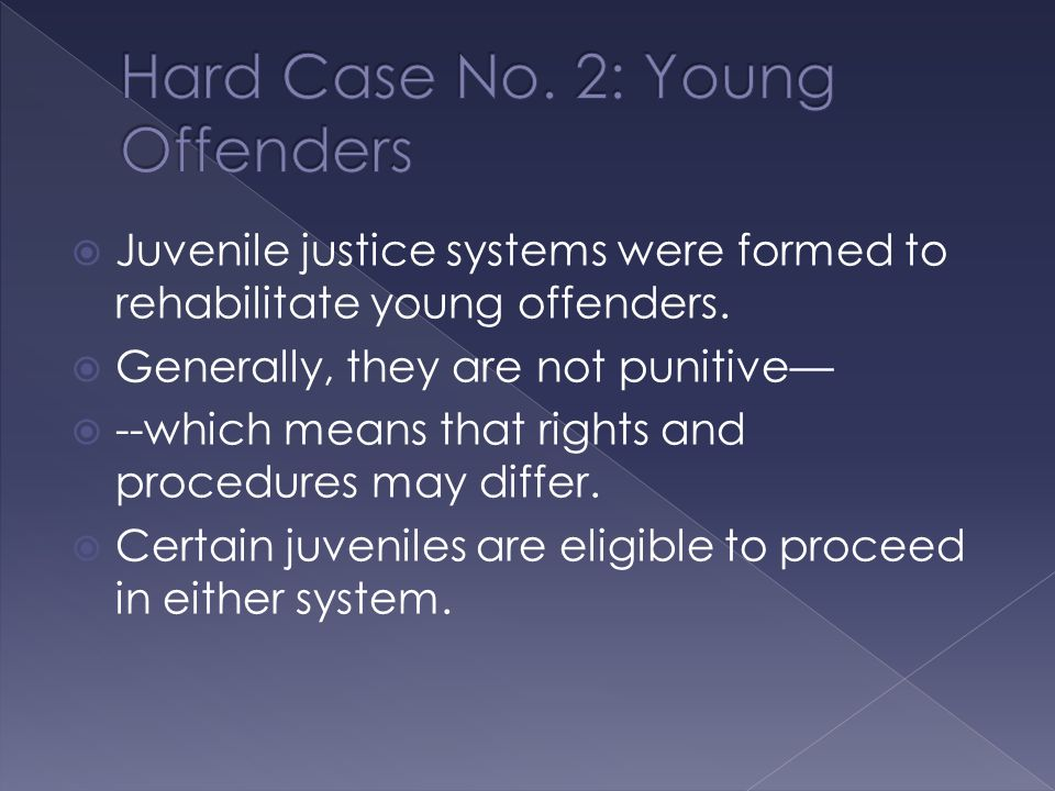  Juvenile justice systems were formed to rehabilitate young offenders.