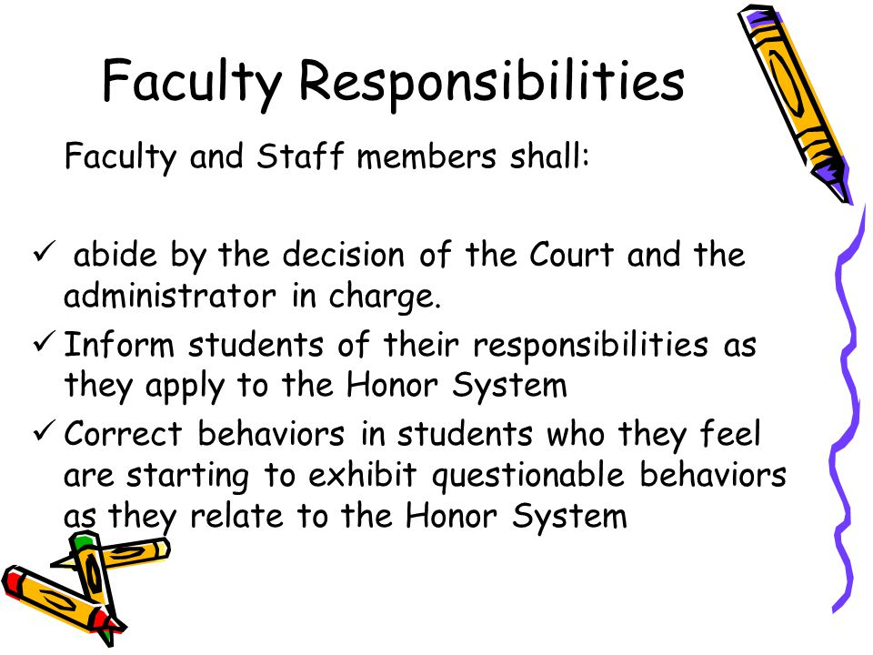 Faculty Responsibilities Faculty and Staff members shall: abide by the decision of the Court and the administrator in charge.