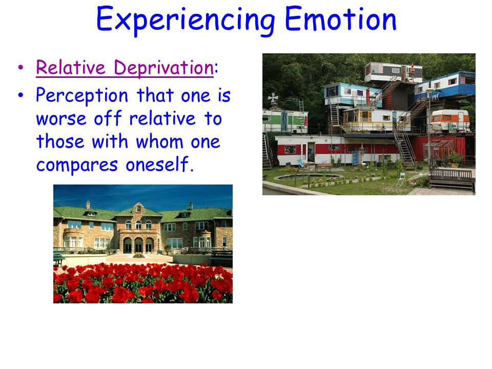Experiencing Emotion Relative Deprivation: Perception that one is worse off relative to those with whom one compares oneself.