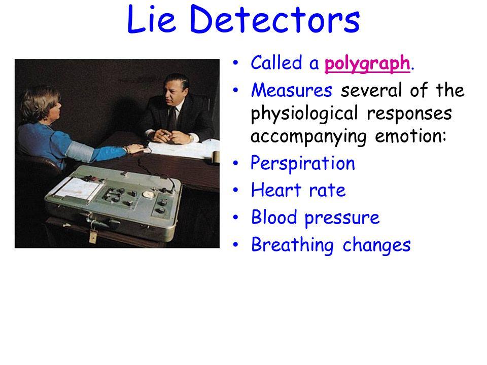Lie Detectors Called a polygraph.