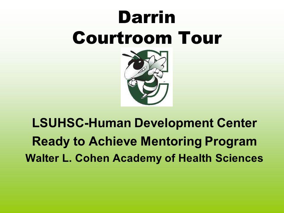 Darrin Courtroom Tour LSUHSC-Human Development Center Ready to Achieve Mentoring Program Walter L.