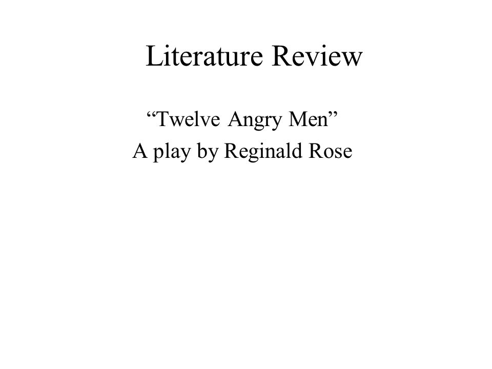 Literature Review Twelve Angry Men A play by Reginald Rose