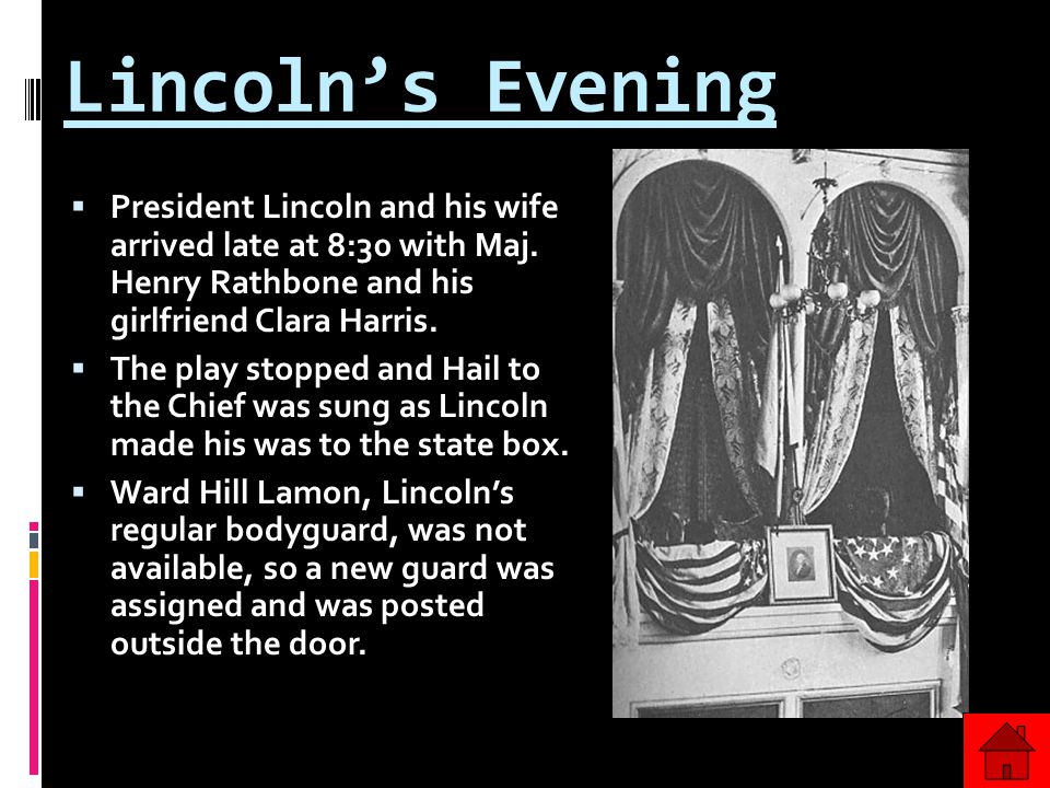 Lincoln's Evening  President Lincoln and his wife arrived late at 8:30 with Maj.