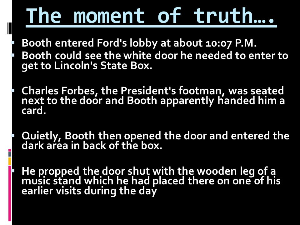 The moment of truth….  Booth entered Ford s lobby at about 10:07 P.M.