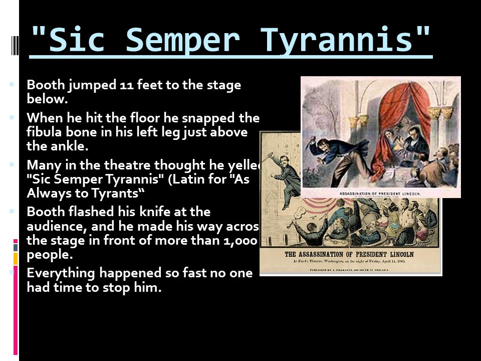 Sic Semper Tyrannis  Booth jumped 11 feet to the stage below.