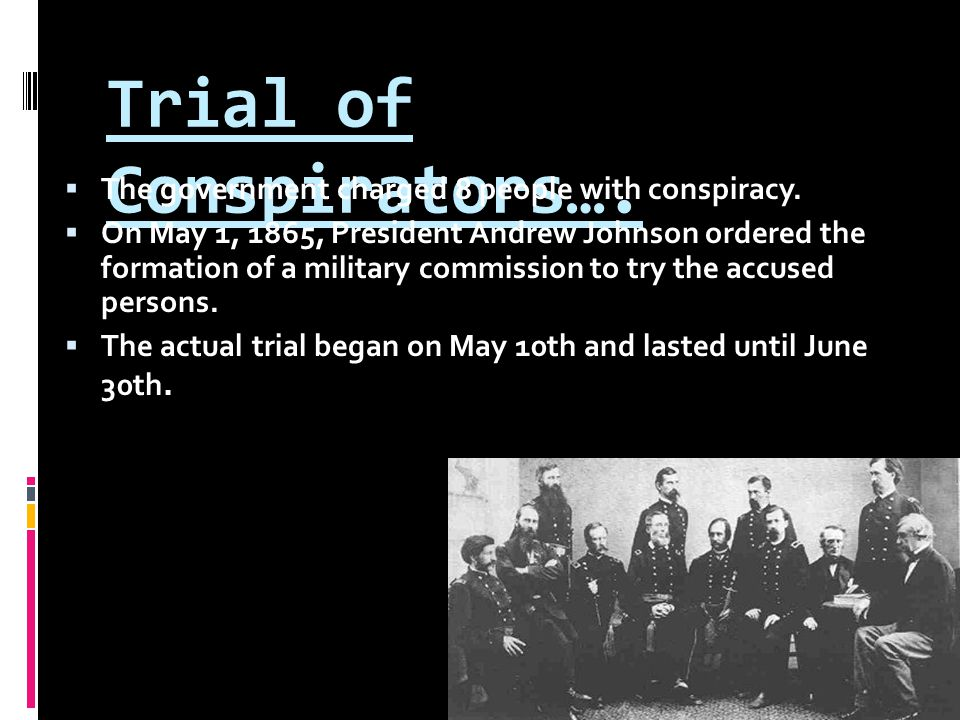 Trial of Conspirators….  The government charged 8 people with conspiracy.