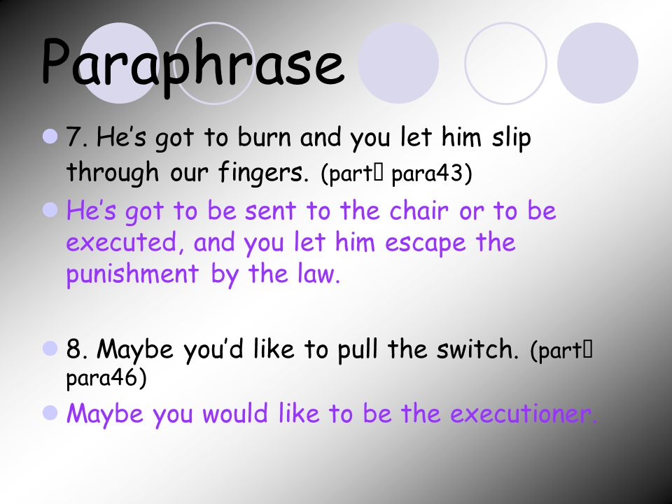 Paraphrase 7. He's got to burn and you let him slip through our fingers.