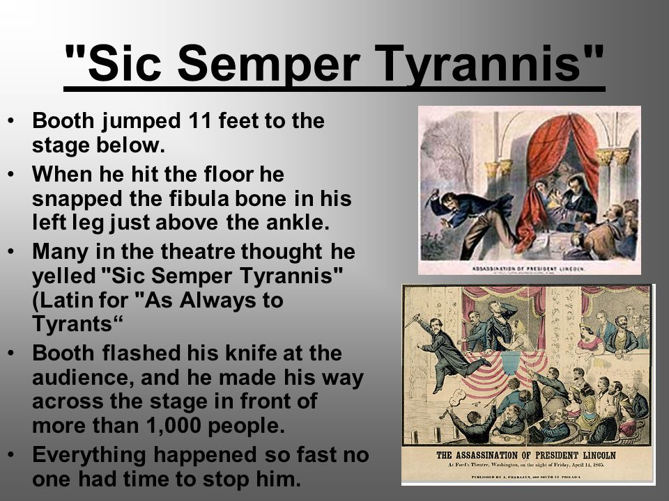 Sic Semper Tyrannis Booth jumped 11 feet to the stage below.