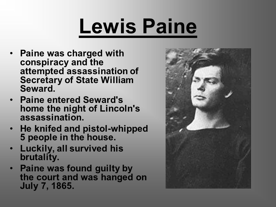 Lewis Paine Paine was charged with conspiracy and the attempted assassination of Secretary of State William Seward.