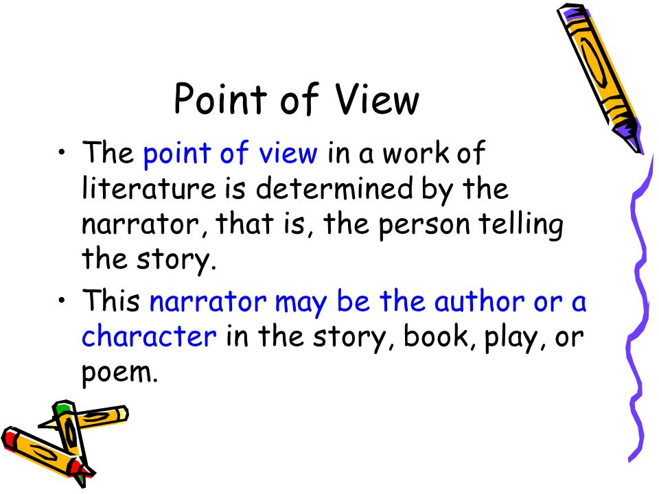 1 st person If the narrator is a character in the story, this is first person point of view.