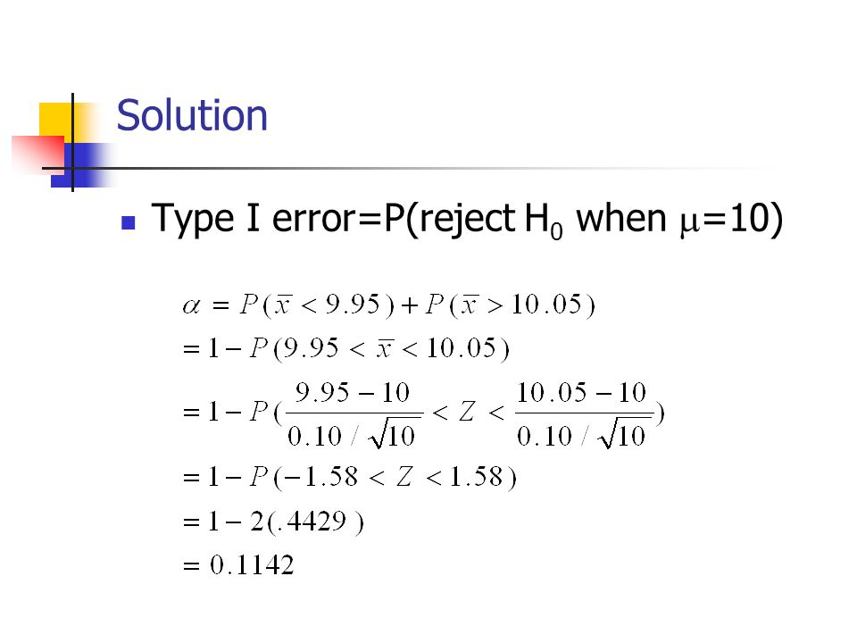 Solution Type I error=P(reject H 0 when  =10)