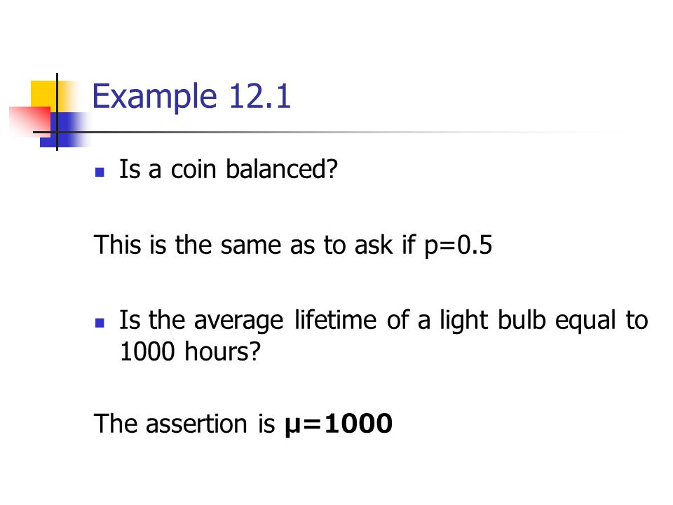 Example 12.1 Is a coin balanced.