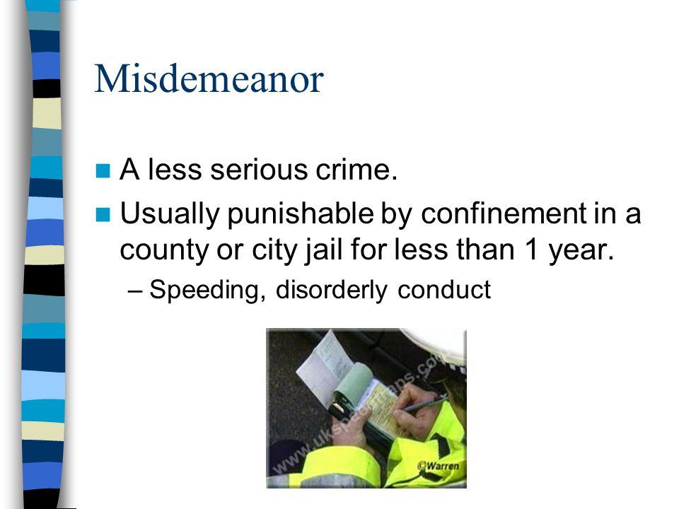 Misdemeanor A less serious crime.