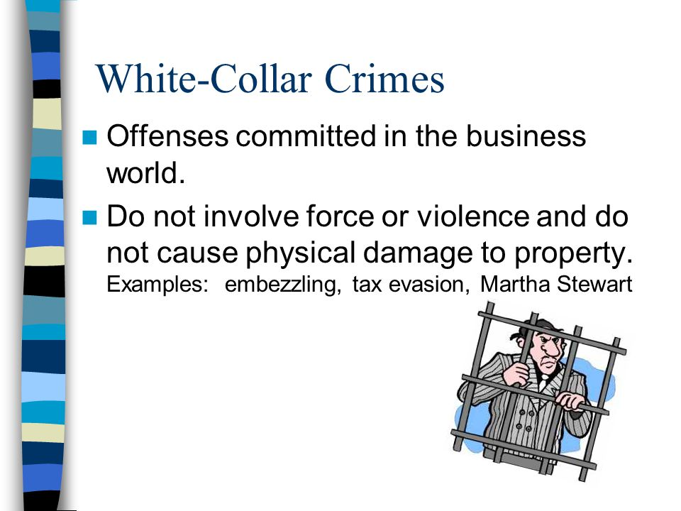 White-Collar Crimes Offenses committed in the business world.
