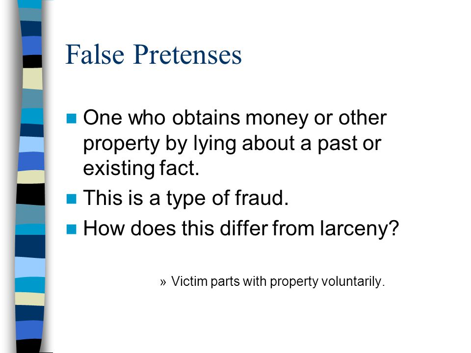 False Pretenses One who obtains money or other property by lying about a past or existing fact.