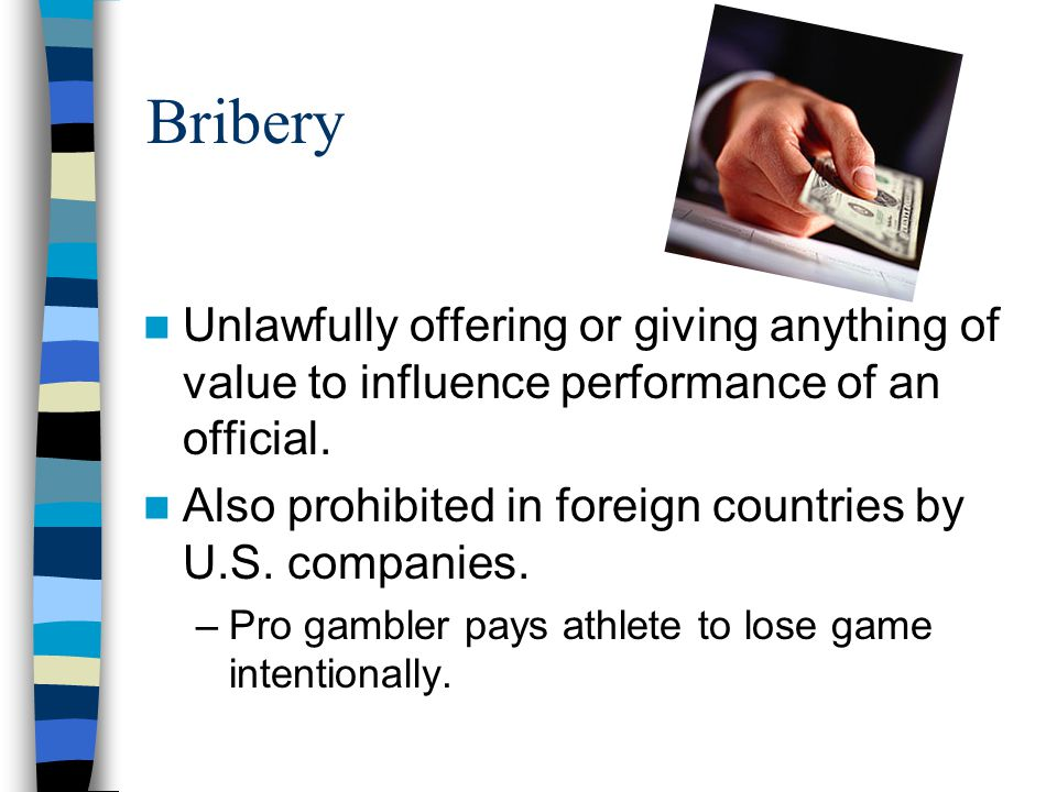 Bribery Unlawfully offering or giving anything of value to influence performance of an official.