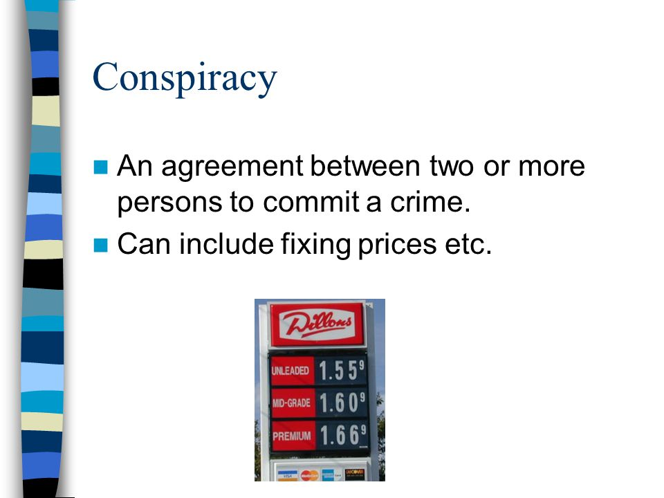 Conspiracy An agreement between two or more persons to commit a crime.