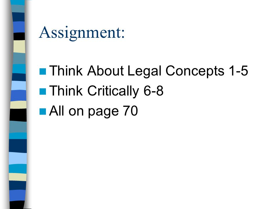 Assignment: Think About Legal Concepts 1-5 Think Critically 6-8 All on page 70