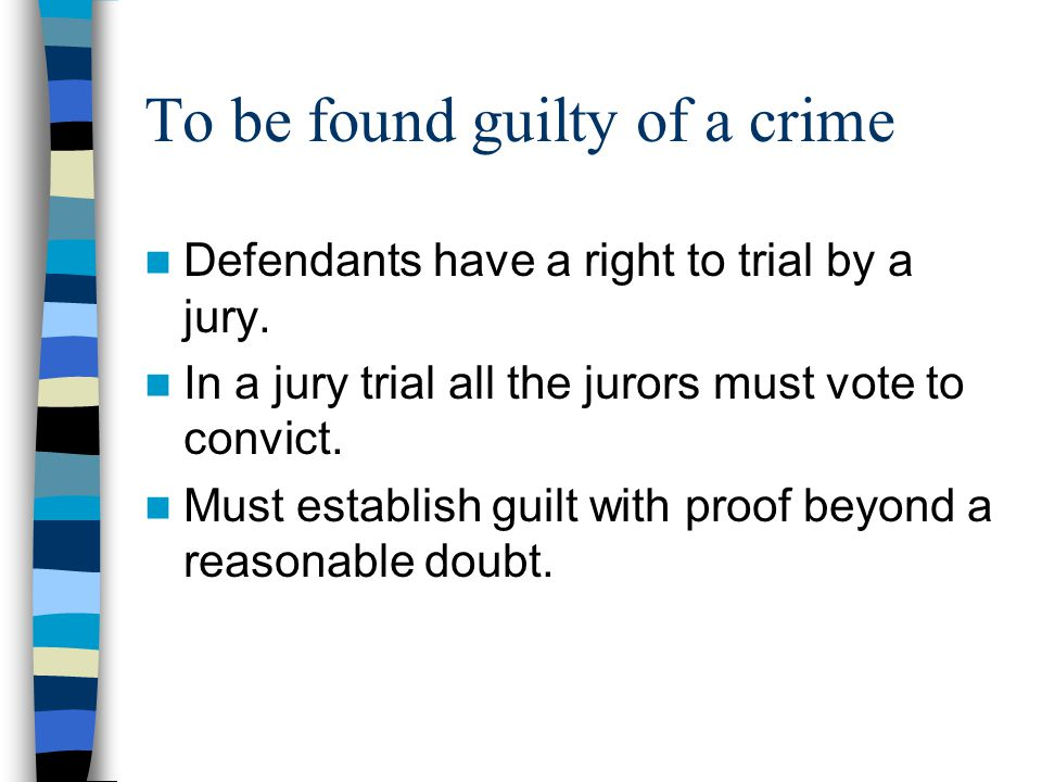 To be found guilty of a crime Defendants have a right to trial by a jury.