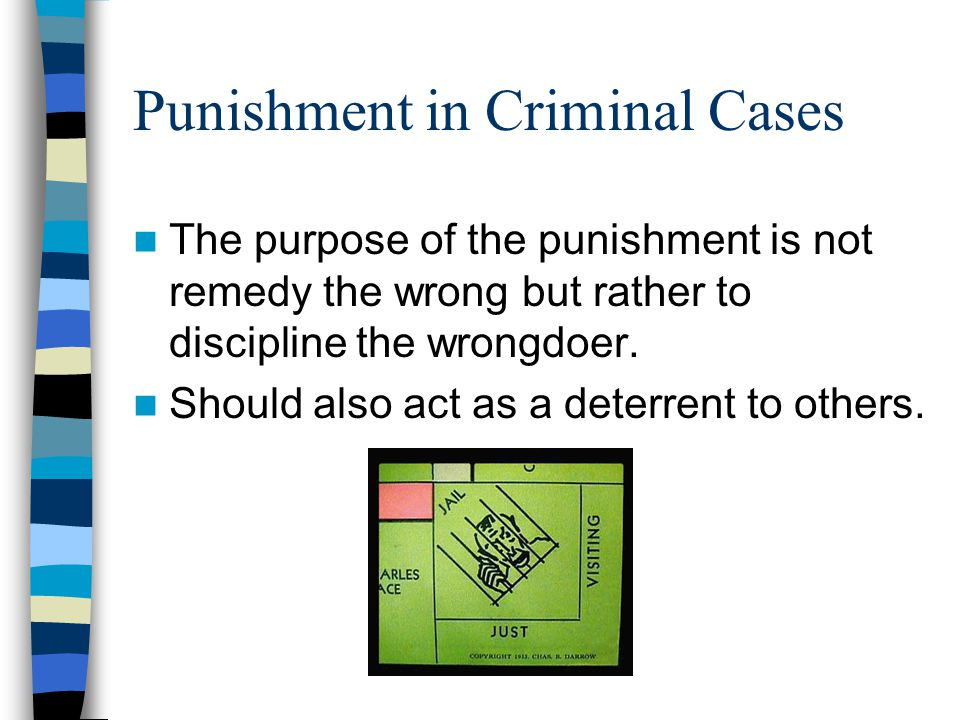 Punishment in Criminal Cases The purpose of the punishment is not remedy the wrong but rather to discipline the wrongdoer.