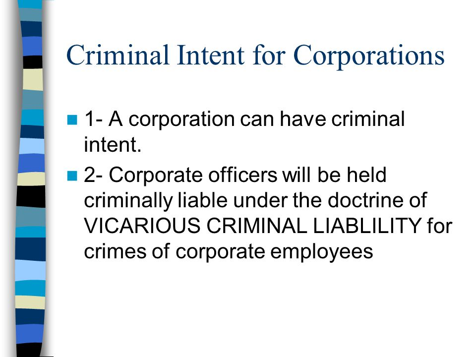 Criminal Intent for Corporations 1- A corporation can have criminal intent.