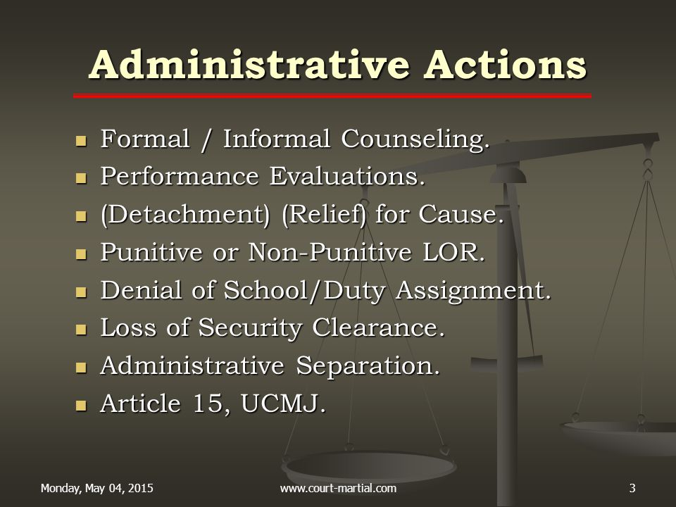 Monday, May 04, 2015www.court-martial.com3 Administrative Actions Formal / Informal Counseling. Formal / Informal Counseling. Performance Evaluations.