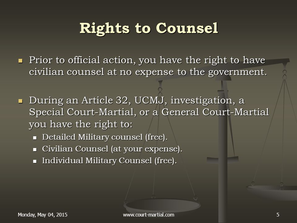 Monday, May 04, 2015www.court-martial.com5 Rights to Counsel Prior to official action, you have the right to have civilian counsel at no expense to th