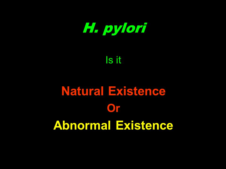 H. pylori Is it Natural Existence Or Abnormal Existence