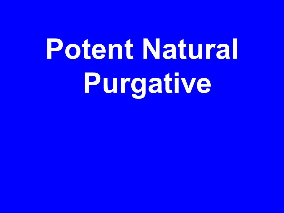 Potent Natural Purgative
