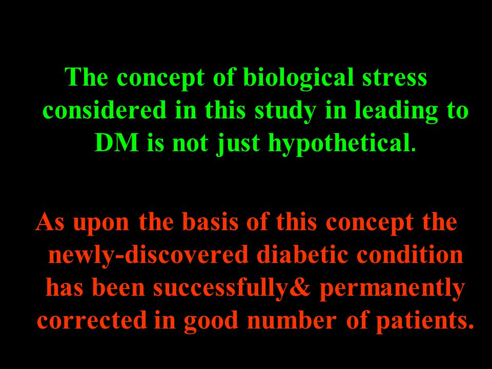 The concept of biological stress considered in this study in leading to DM is not just hypothetical. As upon the basis of this concept the newly-disco