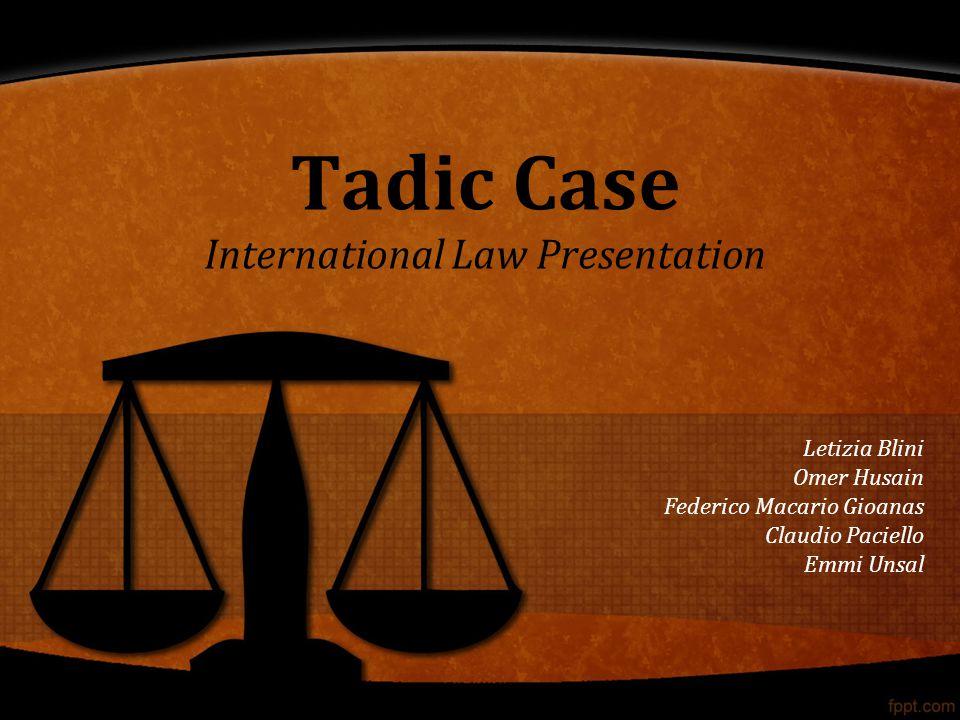 Tadic Case International Law Presentation Letizia Blini Omer Husain Federico Macario Gioanas Claudio Paciello Emmi Unsal