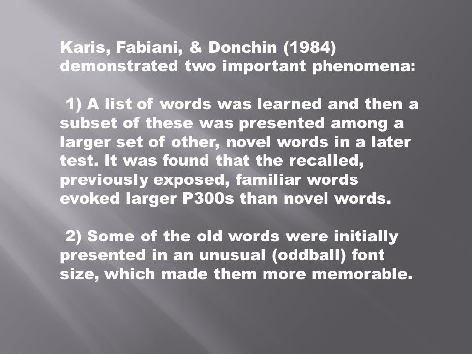 Karis, Fabiani, & Donchin (1984) demonstrated two important phenomena: 1) A list of words was learned and then a subset of these was presented among a