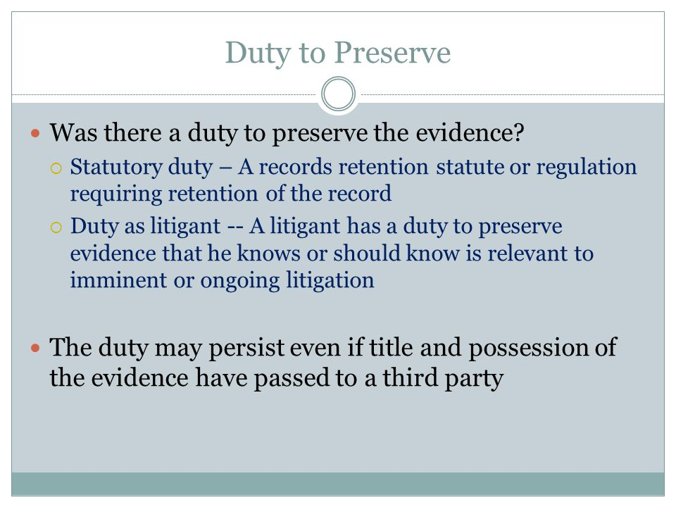 Duty to Preserve Was there a duty to preserve the evidence.