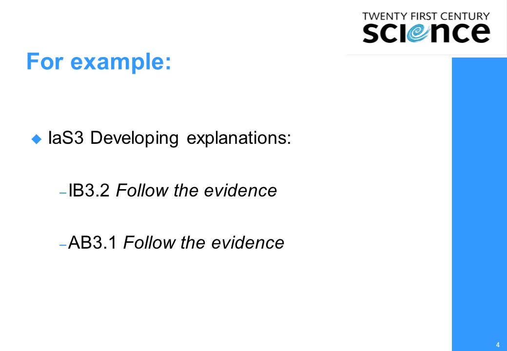 4 For example:  IaS3 Developing explanations: – IB3.2 Follow the evidence – AB3.1 Follow the evidence