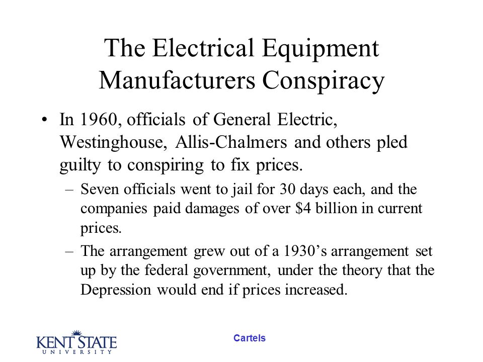 Cartels The Electrical Equipment Manufacturers Conspiracy In 1960, officials of General Electric, Westinghouse, Allis-Chalmers and others pled guilty