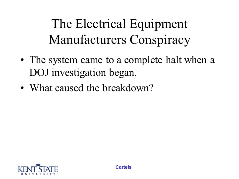 Cartels The Electrical Equipment Manufacturers Conspiracy The system came to a complete halt when a DOJ investigation began. What caused the breakdown