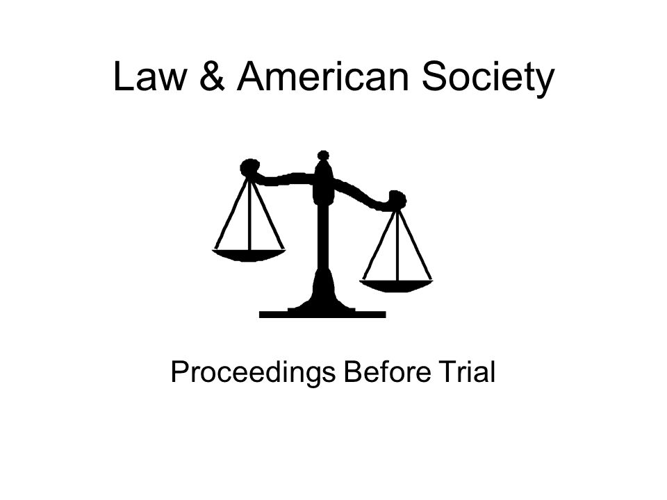 Law & American Society Proceedings Before Trial
