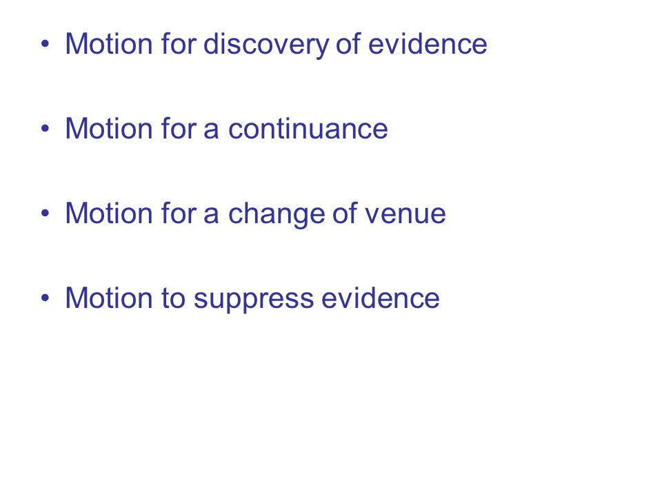 Motion for discovery of evidence Motion for a continuance Motion for a change of venue Motion to suppress evidence