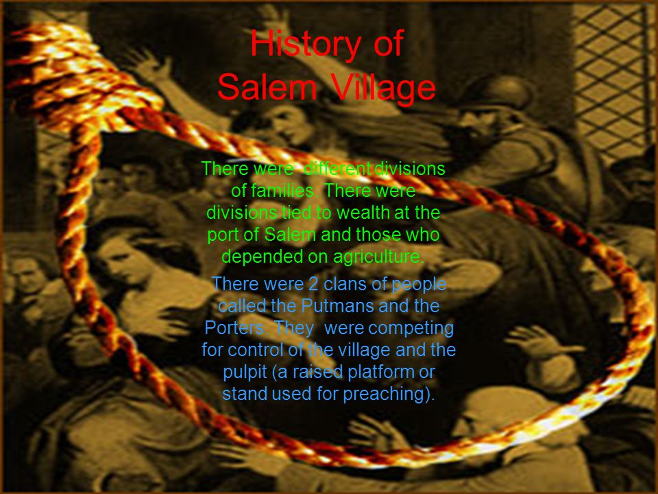History of Salem Village There were different divisions of families.