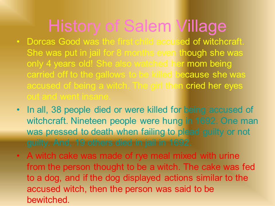 History of Salem Village Dorcas Good was the first child accused of witchcraft.