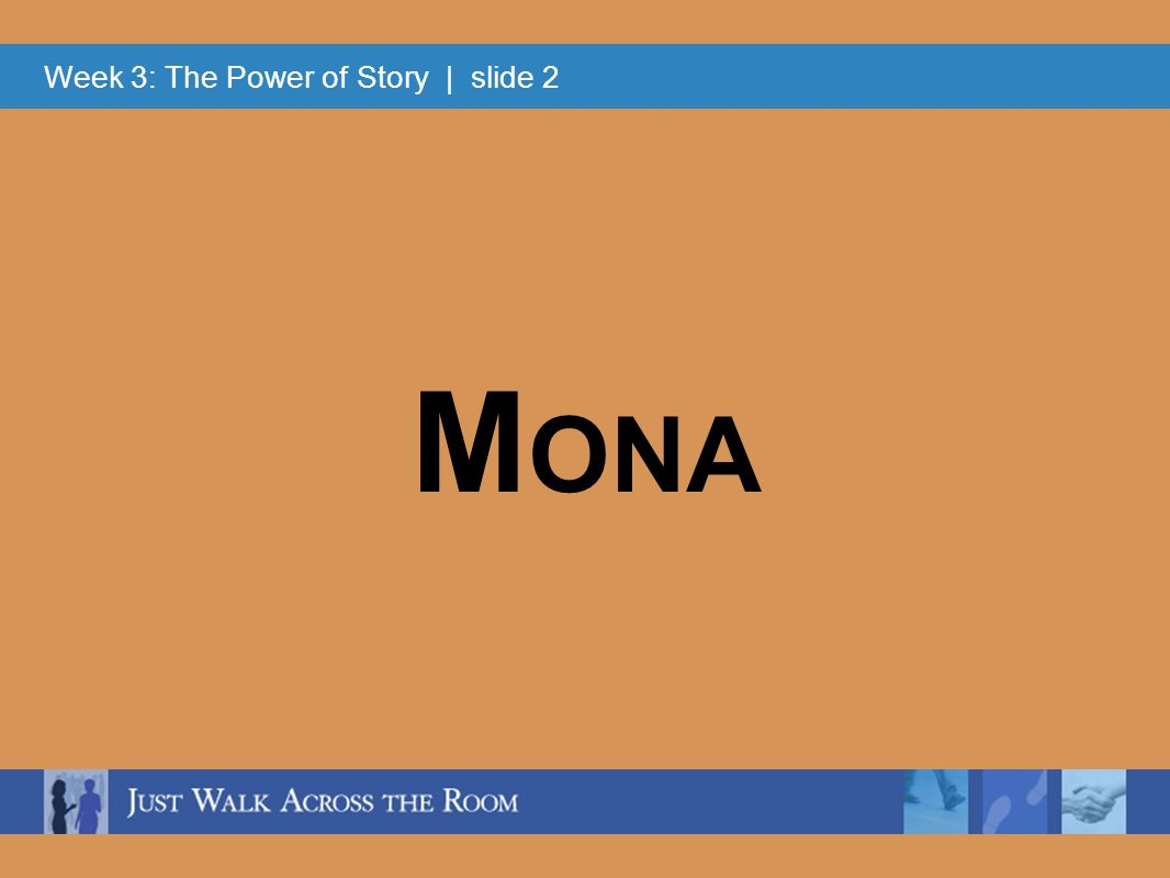 Week 3: The Power of Story | slide 2 M ONA